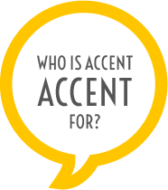 Who is ACCENT for?